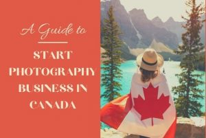 A Guide to Start Photography Business in Canada