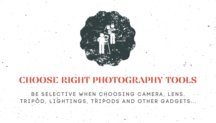 Choose Right Photography Tools