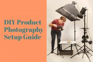 Product Photography Setup- DIY Guide for Photographers