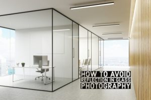 How to Avoid Reflection in Glass Photography